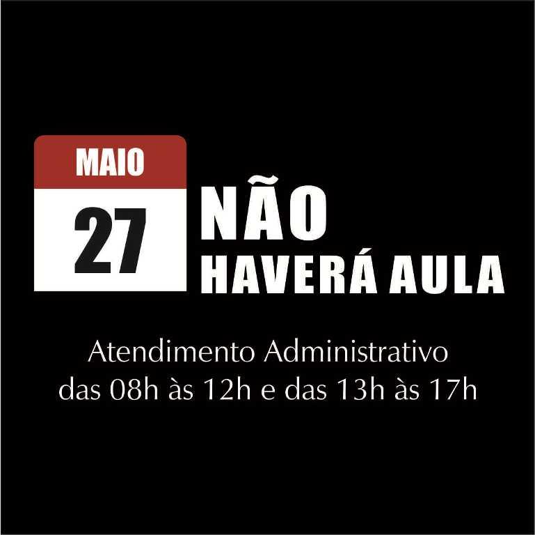 Atenção Alunos! Dia 27 de maio não haverá aula. Administrativo atende em horário especial.