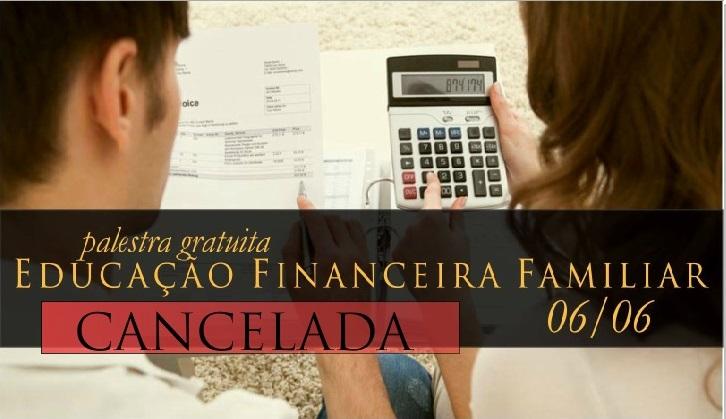 Palestra Educação Financeira Familiar é cancelada