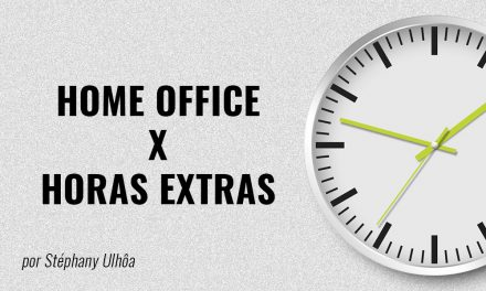 Artigo: Home Office x Horas Extras. Por Stephany Ulhoa